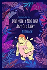 Definitely Not Just Any Old Fairy: Not Just A Notebook - Designer notebooks and journals made for you Paperback