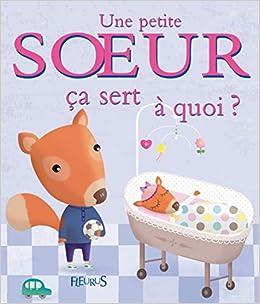 Une Petite Soeur Ca Sert A Quoi Amazon Fr Sophie Bellier