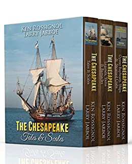 The Chesapeake Tales Trio: Tales & Scales Legends, Yarns & Barnacles Oyster Buyboats, Ships & Steamed Crabs - The complete collection by [Rossignol, Ken, Jarboe, Larry, Lore, Capt. Joe, Langley, Pepper, Rue, Jack, McCoy, Frederick L., Englund, Vi, Brokenshire, Mel, Uhler, Stephen Gore]