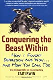 Conquering the Beast Within: How I Fought Depression and Won . . . and How You Can, Too