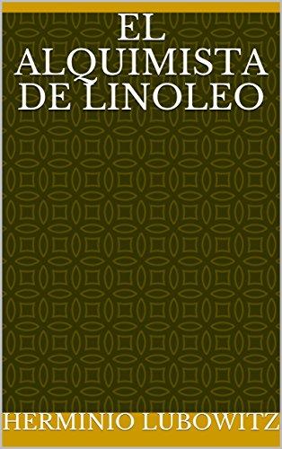 El Alquimista de Linoleo (Spanish Edition) by [Lubowitz, Herminio]