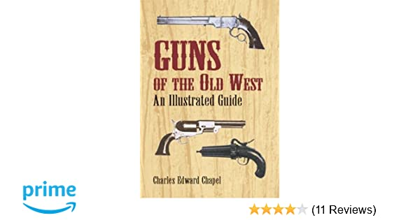 Guns of the Old West: An Illustrated Guide: Charles Edward Chapel