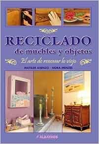 Reciclado de Muebles y Objetos (Spanish Edition): Matilde Asenzo, Nora