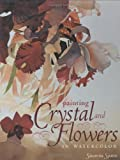 Painting Crystal and Flowers in Watercolor, Susanna Spann, 1581800312