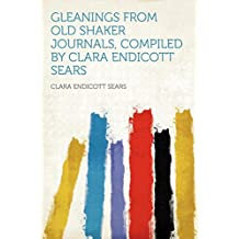 Gleanings from Old Shaker Journals, Compiled by Clara Endicott Sears
