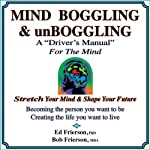 MIND BOGGLING & unBOGGLING: A 'Driver's Manual' for the Mind | Ed Frierson Ph.D.,Bob Frierson M.B.A.