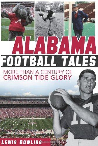 Alabama Football Tales  More Than A Century Of Crimson Tide Glory