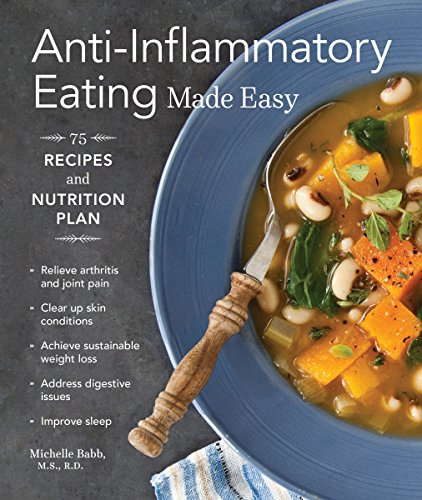 (Anti-Inflammatory Eating Made Easy: 75 Recipes and Nutrition Plan)