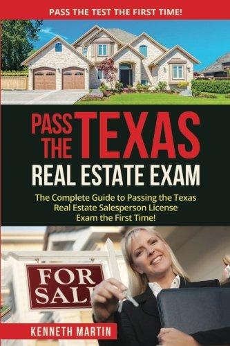 Pass the Texas Real Estate Exam: The Complete Guide to Passing the Texas Real Estate Salesperson License Exam the First Time! (Best Texas Real Estate Exam Prep)