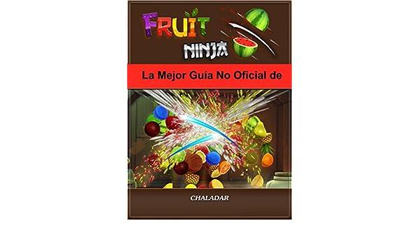 La Mejor Guía No Oficial De Fruit Ninja (Spanish Edition ...
