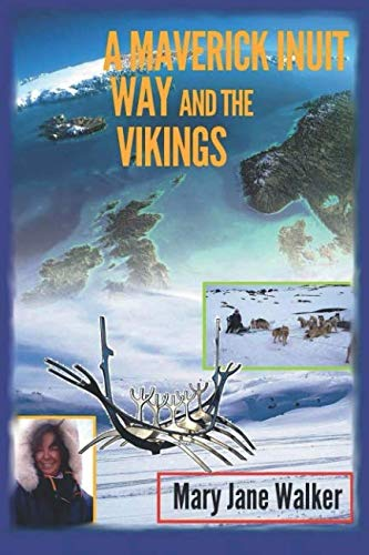 A Maverick Inuit Way and the Vikings: Kiwi Adventurer Mary Jane Walker Encounters the North and its Peoples (Illustrated) (Volume 7)