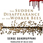 The Sudden Disappearance of the Worker Bees: A Thriller | Serge Quadruppani