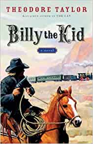 a review of billy the kid a novel by theodore taylor Billy the kid theodore taylor (2005) in this young adult novel, theodore taylor creates a tale for boys about the wild west previous review.