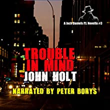 Trouble in Mind: Jack Daniels P.I. Novella, Book 3 Audiobook by John Holt Narrated by Peter Borys