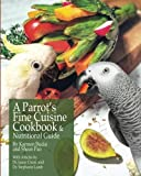 A Parrot's Fine Cuisine Cookbook: and Nutritional Guide