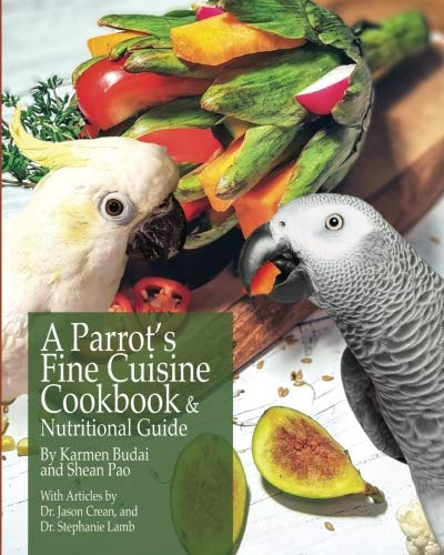 Recipes Food Parrot (A Parrot's Fine Cuisine Cookbook: and Nutritional Guide)
