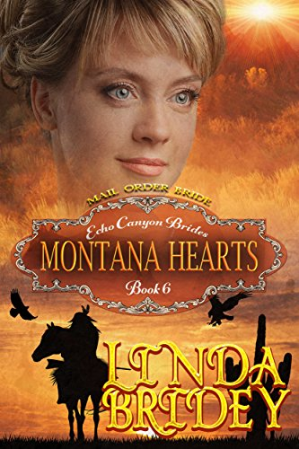 Mail Order Bride - Montana Hearts: Historical Cowboy Mystery Romance Novel (Echo Canyon Brides Book 6) by [Bridey, Linda]
