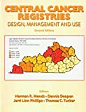 Central Cancer Registries : Design, Management and Use, University of National Cancer Registry Association Staff, 0757531202
