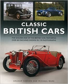 Classic British Cars: The Golden Age of the British Car ...