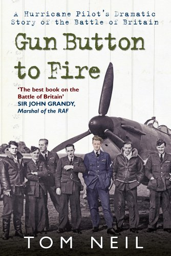 Gun Button to Fire: A Hurricane Pilot's Dramatic Story of the Battle of Britain