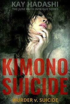 Kimono Suicide (The June Kato Intrigue Series Book 1) by [Hadashi, Kay]