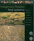 Indigenous Peoples' Food Systems, Food and Agriculture Organization of the United Nations Staff, 9251060711