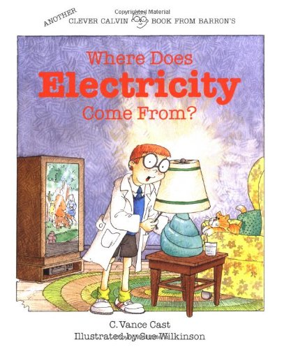 Where Does Electricity Come From? (Clever Calvin Series, The)