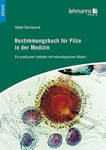 Bestimmungsbuch Für Pilze In Der Medizin  Ein Praktischer Leitfaden Mit Mikroskopischen Bildern