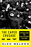 The Caped Crusade: Batman and the Rise of Nerd Culture