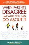 When Parents Disagree and What You Can Do about It, Ronald W. Taffel, 157230796X