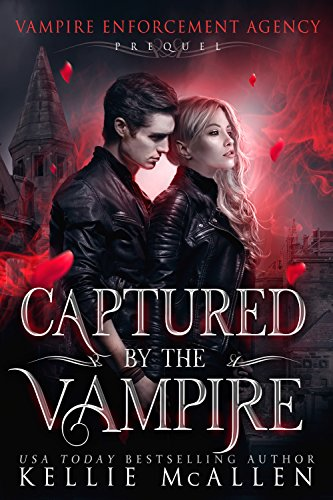 Captured by the Vampire: A Paranormal Romance (Vampire Enforcement Agency Book 0) by [McAllen, Kellie]