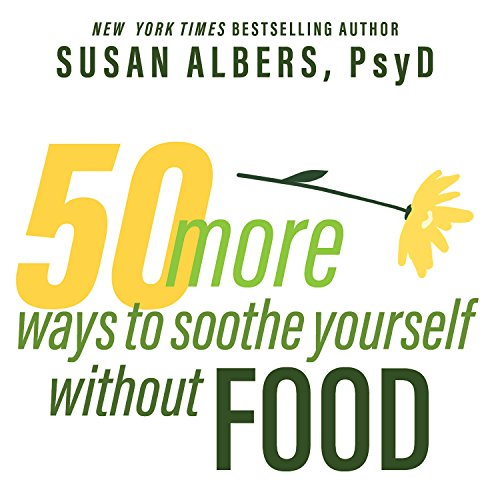 50 More Ways to Soothe Yourself Without Food: Mindfulness Strategies to Cope with Stress and End Emotional Eating by Tantor Audio