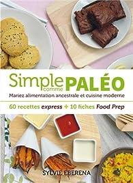 Simple comme paléo. Mariez alimentation ancestrale et cuisine moderne par Sylvie Eberena