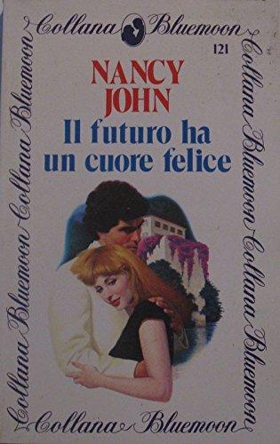 Il Futuro Ha Un Cuore Felice Nansy John Collana Bluemoon Amazon