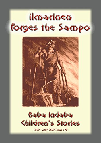 ILLMARINEN FORGES THE SAMPO - A Legend from Finland: Baba Indaba Children's Stories - Issue 190 (Baba Indaba Children