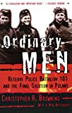 Ordinary Men: Reserve Police Battalion 101 and the Final Solution in Poland, Christopher R. Browning, 0060995068