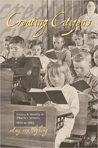 Creating Citizens: History and Identity in Alberta's Schools, 1905 to 1980 by Von Heyking Amy (2006-10-19)