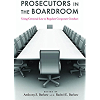 Prosecutors in the Boardroom: Using Criminal Law to Regulate Corporate Conduct (English Edition)