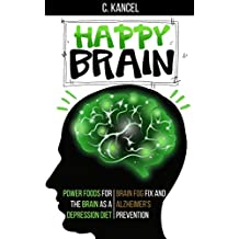 Happy Brain: Power Foods For The Brain As a Depression Diet, Brain Fog Fix And Alzheimer's Prevention