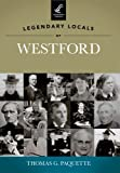 Legendary Locals of Westford, Thomas G. Paquette, 1467100323