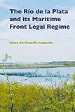The Rio De La Plata and Its Maritime Front Legal Regime