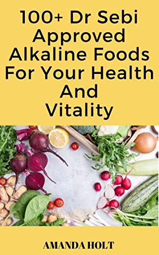 Dr Sebi Approved Alkaline Foods For Your Health And Vitality