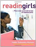 Reading Girls : The Lives and Literacies of Adolescents, Ma'ayan, Hadar Dubowsky, 0807753149