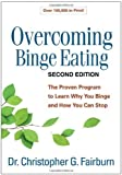 By Christopher Fairburn Overcoming Binge Eating, Second Edition: The Proven Program to Learn Why You Binge and How You Can Stop (2nd Edition)