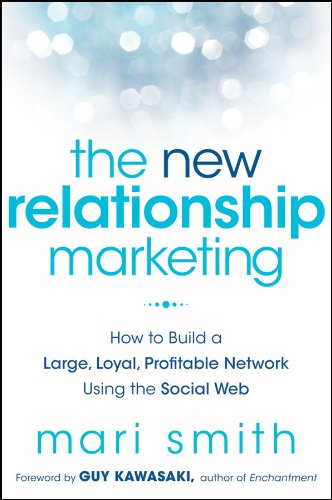 The New Relationship Marketing: How to Build a Large, Loyal, Profitable Network Using the Social ()