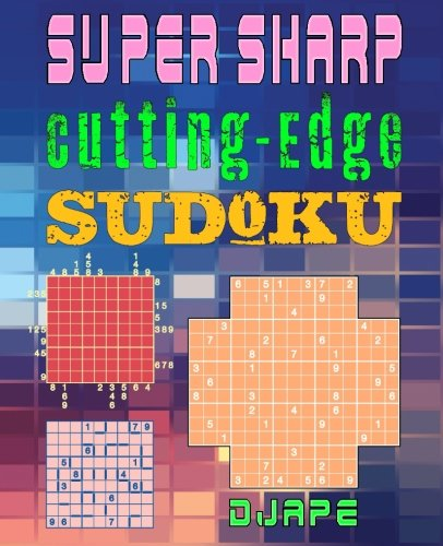 Super Sharp Cutting-Edge Sudoku: Three Sudoku Variants to Hone Your Brain (Volume 2)