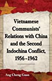 Vietnamese Communists' Relations with China and the Second Indochina Conflict, 1956-1962, Ang Cheng Guan, 0786473738