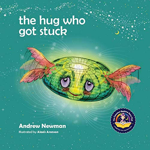 The Hug Who Got Stuck: Teaching children to access their heart and get free from sticky thoughts (Conscious Stories)
