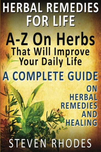 Herbal Remedies For Life : A-Z On Herbs That Will Improve Your Daily Life: A Complete Guide On Herbal Remedies And Healing - incensecentral.us