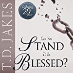 Can You Stand to Be Blessed? | T. D. Jakes